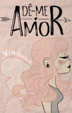 Dê-me amor by Vih_Singer