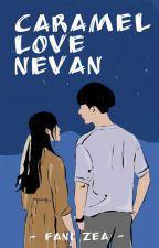 Caramel Love Nevan [SELESAI] by Svitaloka21