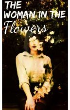 The Woman In The Flowers by Livviexoxo