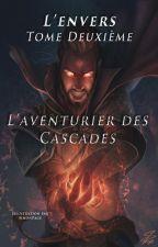 L'Envers Tome Deuxième - L'aventurier des Cascades (Héroïc Fantasy) by coolmadgick