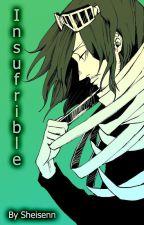 """Insufrible"" by Sheisenn"