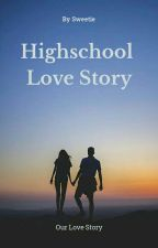 Highschool Love Story by sweetieeeeegirl