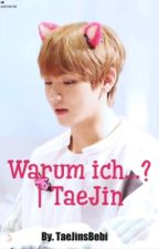 Warum ich...? | TaeJin by TaeJinsBebi