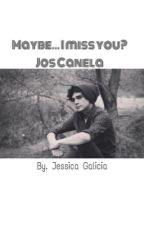Maybe...I miss you?~Jos Canela by Elssia