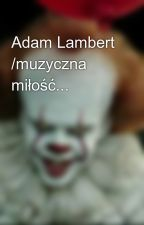 Adam Lambert /muzyczna miłość...  by benson78881338