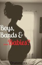 Boys, Bands and Babies [ON HOLD] by Drummstixx