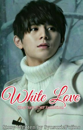 White Love (Hey! Say! JUMP Fanfiction) by SyusurieFujino