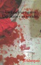Un café y un cigarro. Una razón y un suicidio.   by JDMarquez