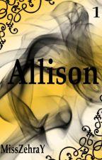 Allison  [ Tamamlandı ] by MissZehraY