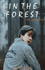 In The Forest [Oh Sehun OC]  by xxRi-Jinxx
