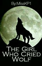 The Girl Who Cried Wolf  ✔️ by MissKP1