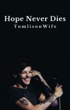 Hope never dies (A Louis Tomlinson Fanfiction) by TomlisonWife