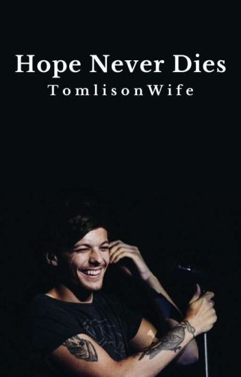Hope never dies (A Louis Tomlinson Fanfiction)