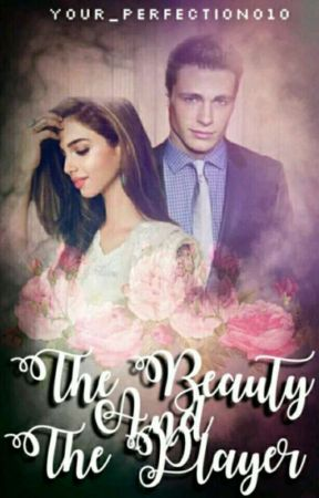 The Beauty And The Player  by your_perfection010