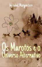 Os Marotos e o Universo Alternativo by isabel_Morgenstern