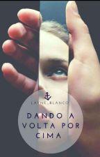 Dando A Volta Por Cima  by Layne_Blanco