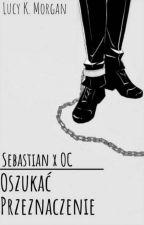 Oszukać Przeznaczenie [Sebastian X OC] by KateCamillaBlack