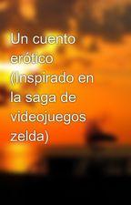 Un cuento erótico (Inspirado en la saga de videojuegos zelda) by Alguiendel95