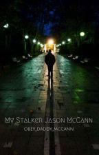 My Stalker JASON McCann by obey_daddy_mccann