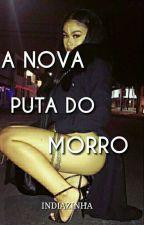 A Nova Puta Do Morro  by indiazinhaViana22