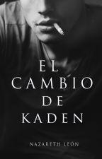 El cambio de Kaden © | Terminada. by NazarethLeon