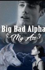 Big Bad Alpha My Ass  by MJean003