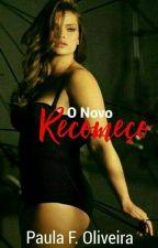 O Novo Recomeço  by PaulaF2802