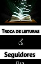 Troca De Leituras E Seguidores by elzavalentine