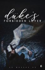 The Duke's Forbidden Lover by xx_QueenK_xx