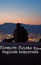 Siempre fuiste tu ( Segunda temporada) by novelas_27