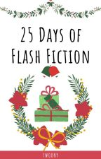 25 Days of Flash Fiction by Twoony