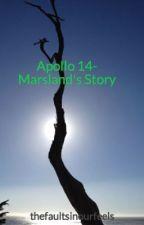 Apollo 14- Marsland's Story by thefaultsinourfeels