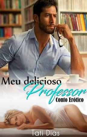Meu Delicioso Professor - Conto (Repostagem - Completo) by tatimsdn