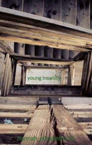 young insanity by hannah_elizabeth101