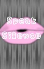 Speak Silence by Tinypanda18