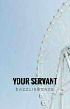 Your Servant by dazzlingdaze_