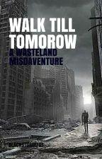 Walk Till Tomorrow by Blackstorm701