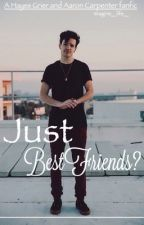 Just Best Friends? (Hayes Grier and Aaron Carpenter Fanfiction) by Imagine__life__