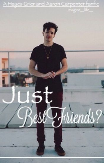 Just Best Friends? (Hayes Grier and Aaron Carpenter Fanfiction)
