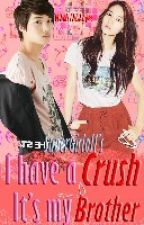I Have A Crush And That's My Brother?! by -yeoliepop