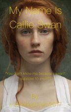 My Name Is Callie Swan by michelleslicers2017