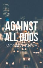 Against All Odds (Editing ) {Wattys2015} by Street_Youth_Rage
