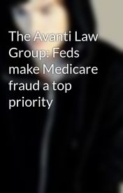 The Avanti Law Group: Feds make Medicare fraud a top priority by iamxavier23