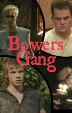 Bowers Gang {Imagines, Stories, Etc} by LeleBeans