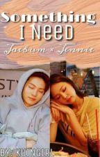 •Something I Need• by KuinGirl