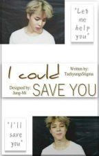 I Could Save You(Jiminff) by TaehyungsStigma