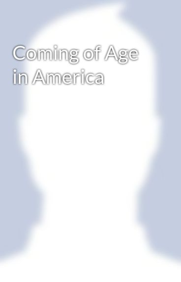 Coming of Age in America by ToddRTystad