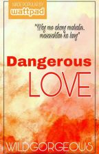 Dangerous Love by WildGorgeous