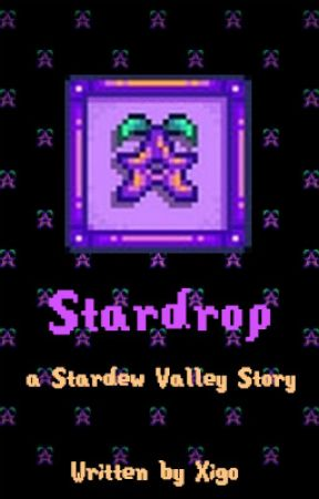 Stardrop (A Stardew Valley Story) - Chapter 1 - The Place I