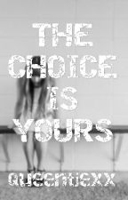 The choice is yours by Queentjexx